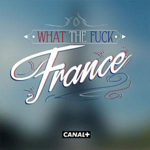 WHAT THE FUCK FRANCE - Félix Guimard- Réalisateur série - Director